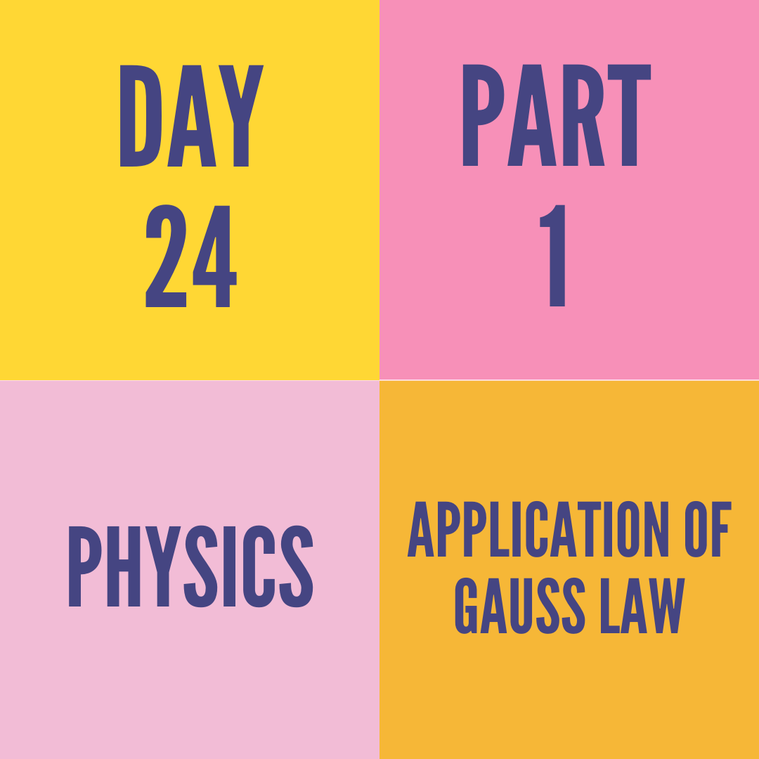 DAY-24 PART-1  APPLICATION OF GAUSS LAW