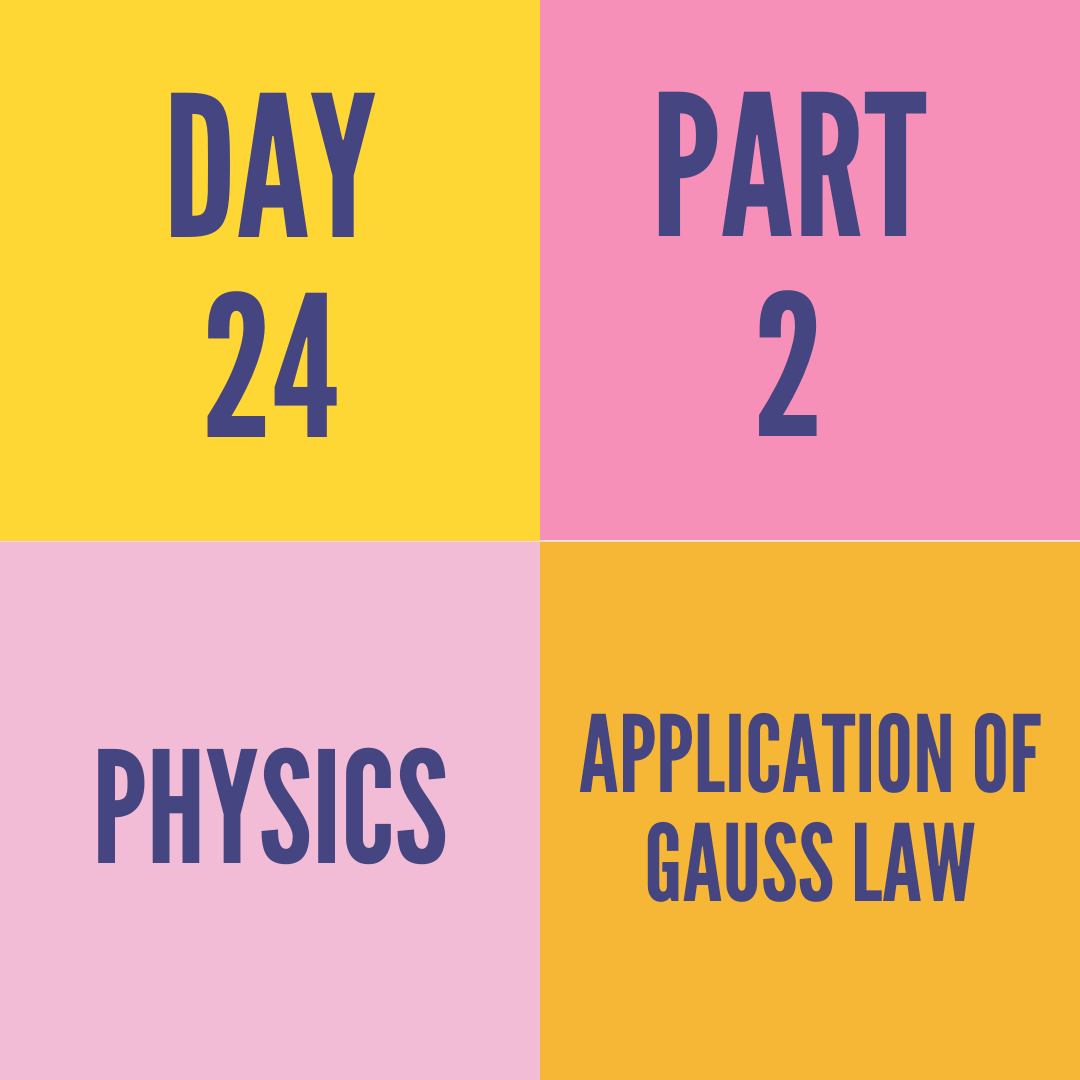 DAY-24 PART-2  APPLICATION OF GAUSS LAW