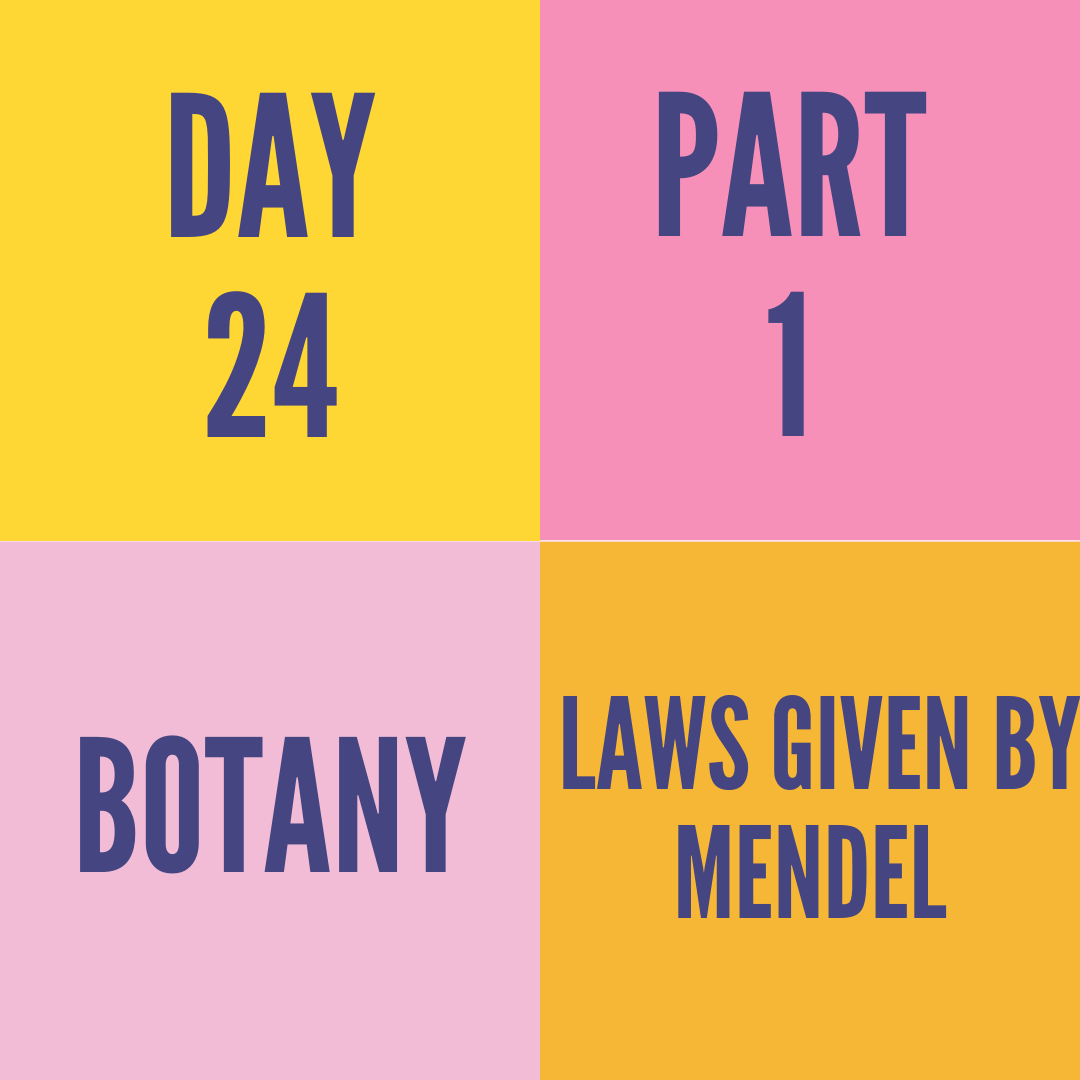 DAY-24 PART-1 LAWS GIVEN BY MENDEL