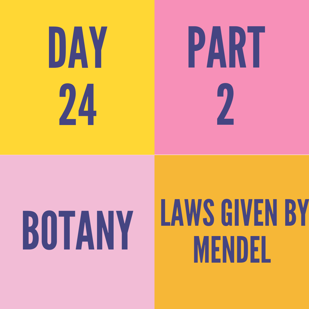 DAY-24 PART-2 LAWS GIVEN BY MENDEL