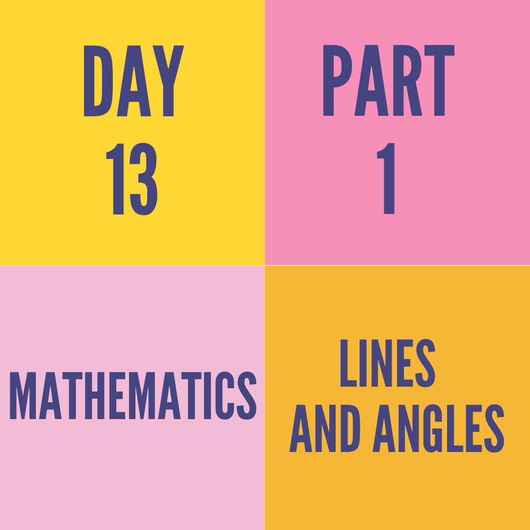 DAY-13 PART-1 LINES AND ANGLES