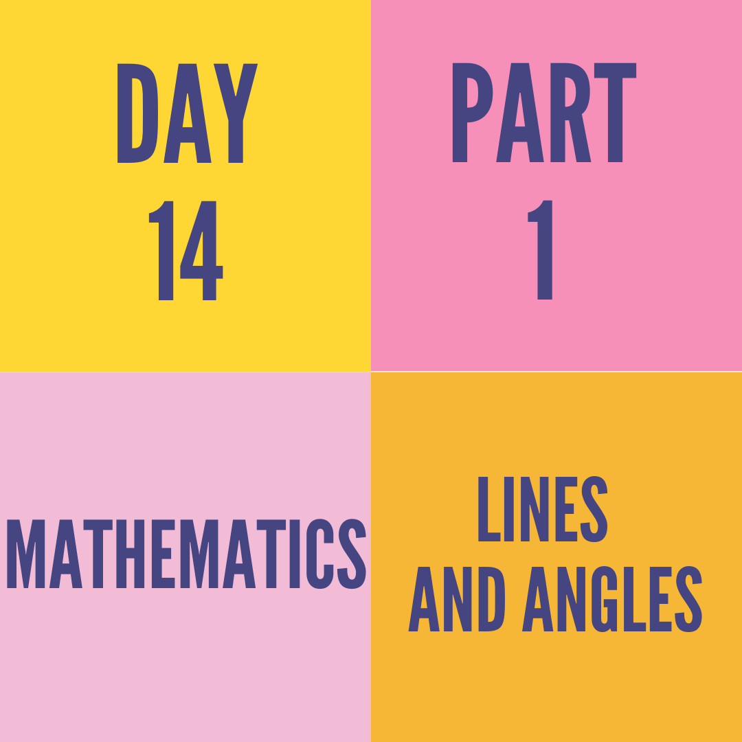 DAY-14 PART-1 LINES AND ANGLES