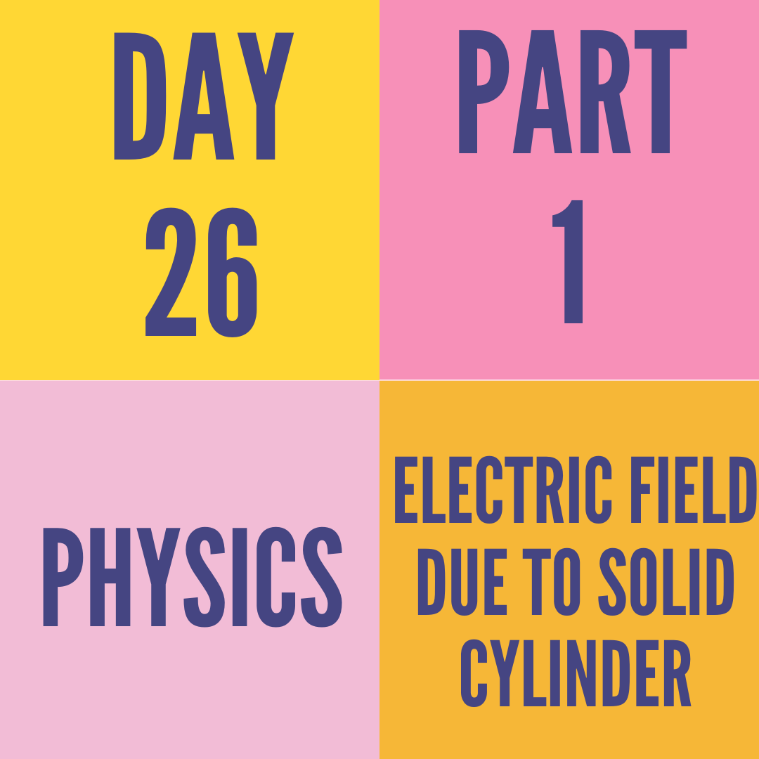 DAY-26 PART-1 ELECTRIC FIELD DUE TO SOLID CYLINDER