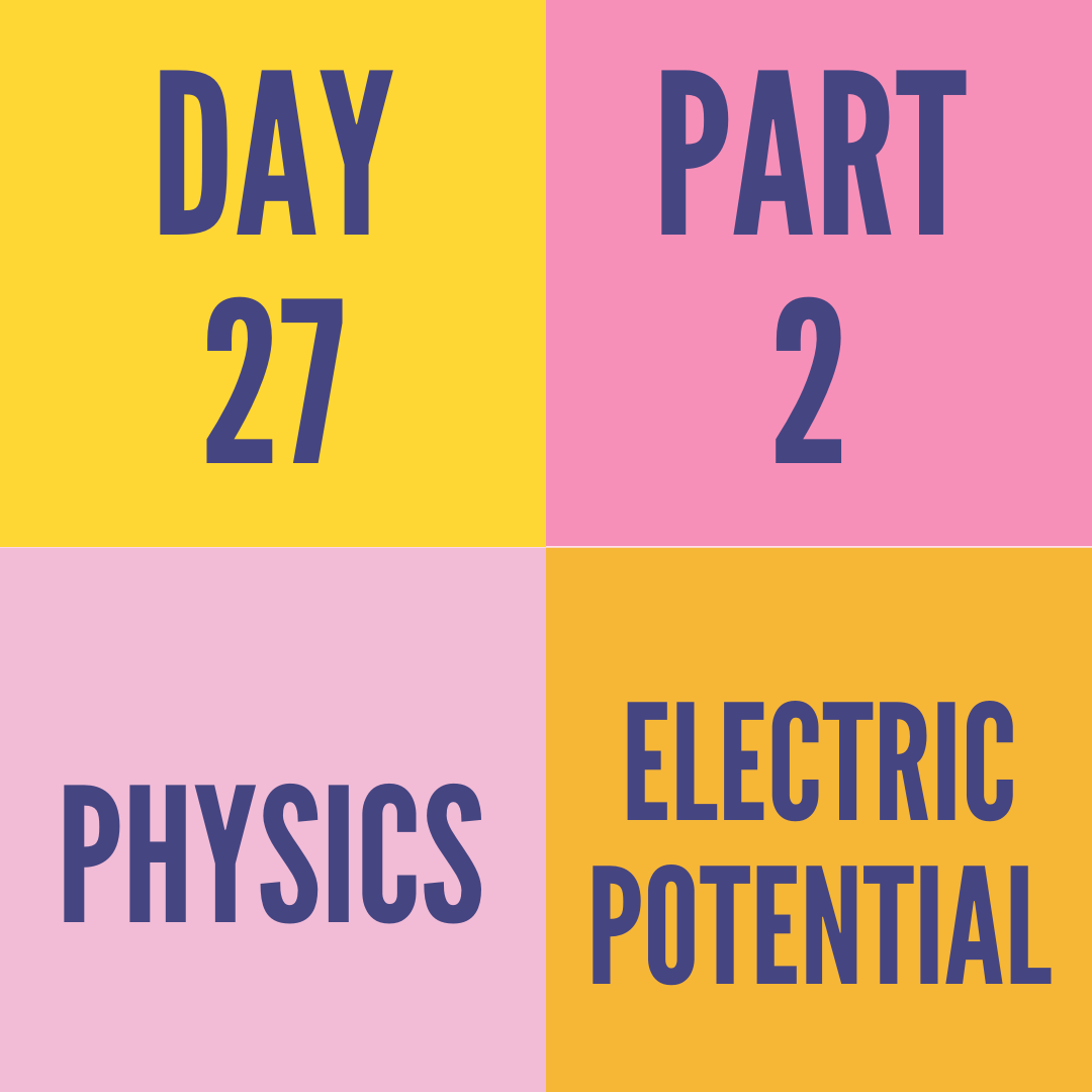DAY-27 PART-2 ELECTRIC POTENTIAL