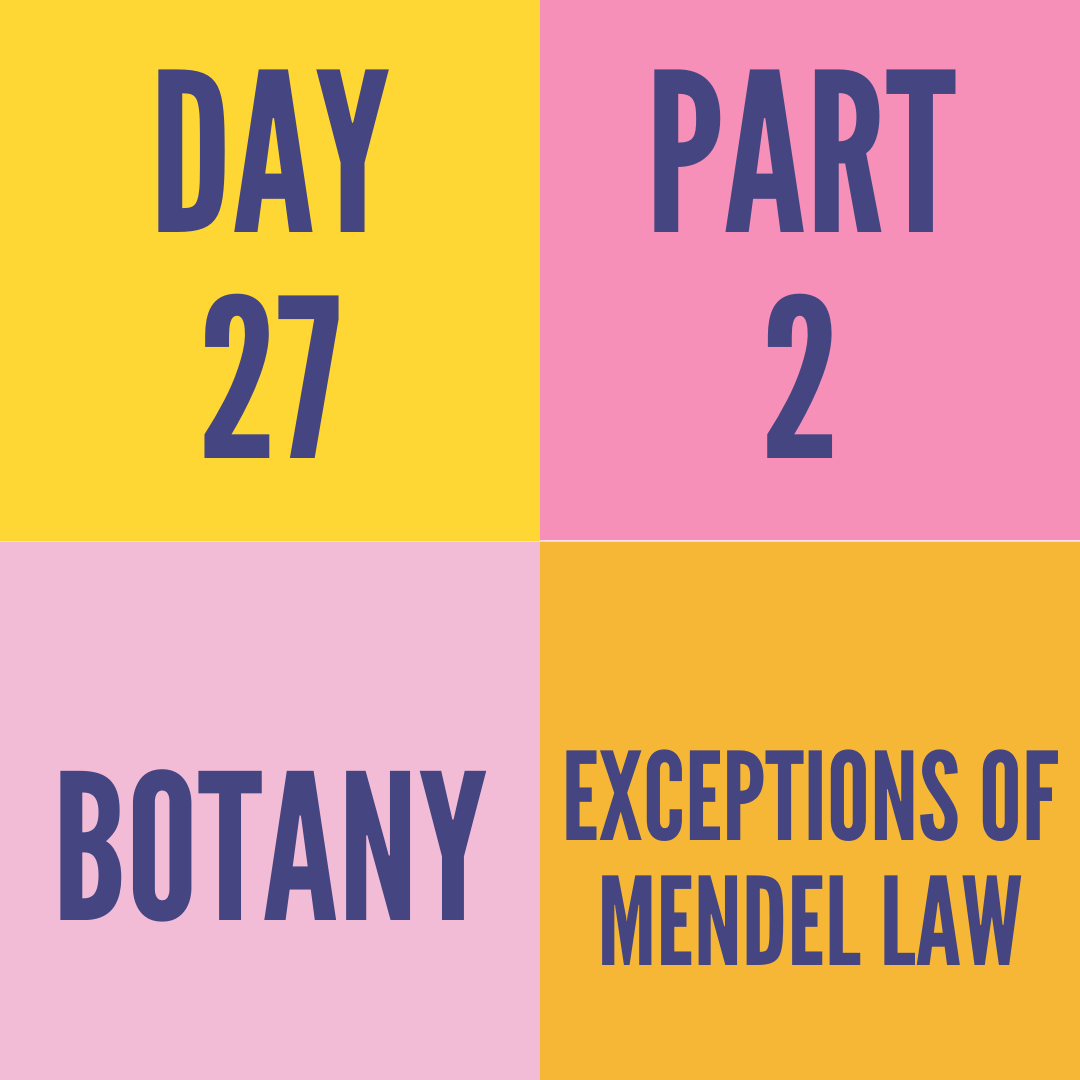 DAY-27 PART-2 EXCEPTIONS OF MENDEL LAW