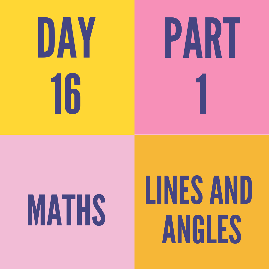 DAY-16 PART-1 LINES AND ANGLES