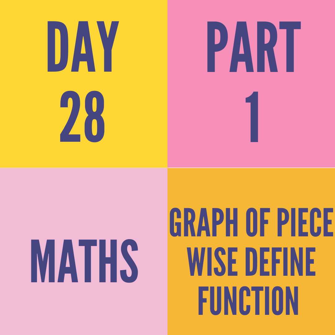 DAY-28 PART-1 GRAPH OF PIECE WISE DEFINE FUNCTION