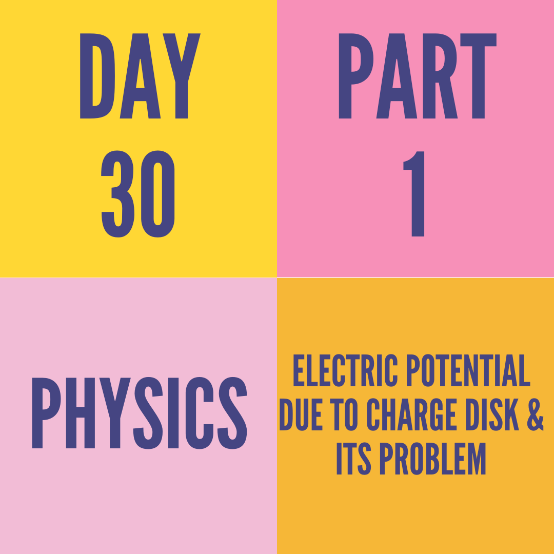 DAY-30 PART-1 ELECTRIC POTENTIAL DUE TO CHARGE DISK & ITS PROBLEM