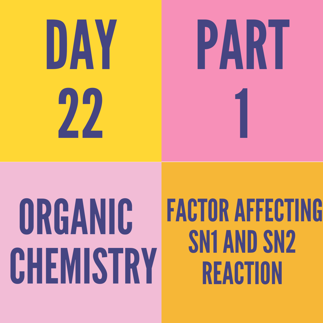 DAY-22 PART-1 FACTOR AFFECTING SN1 AND SN2 REACTION
