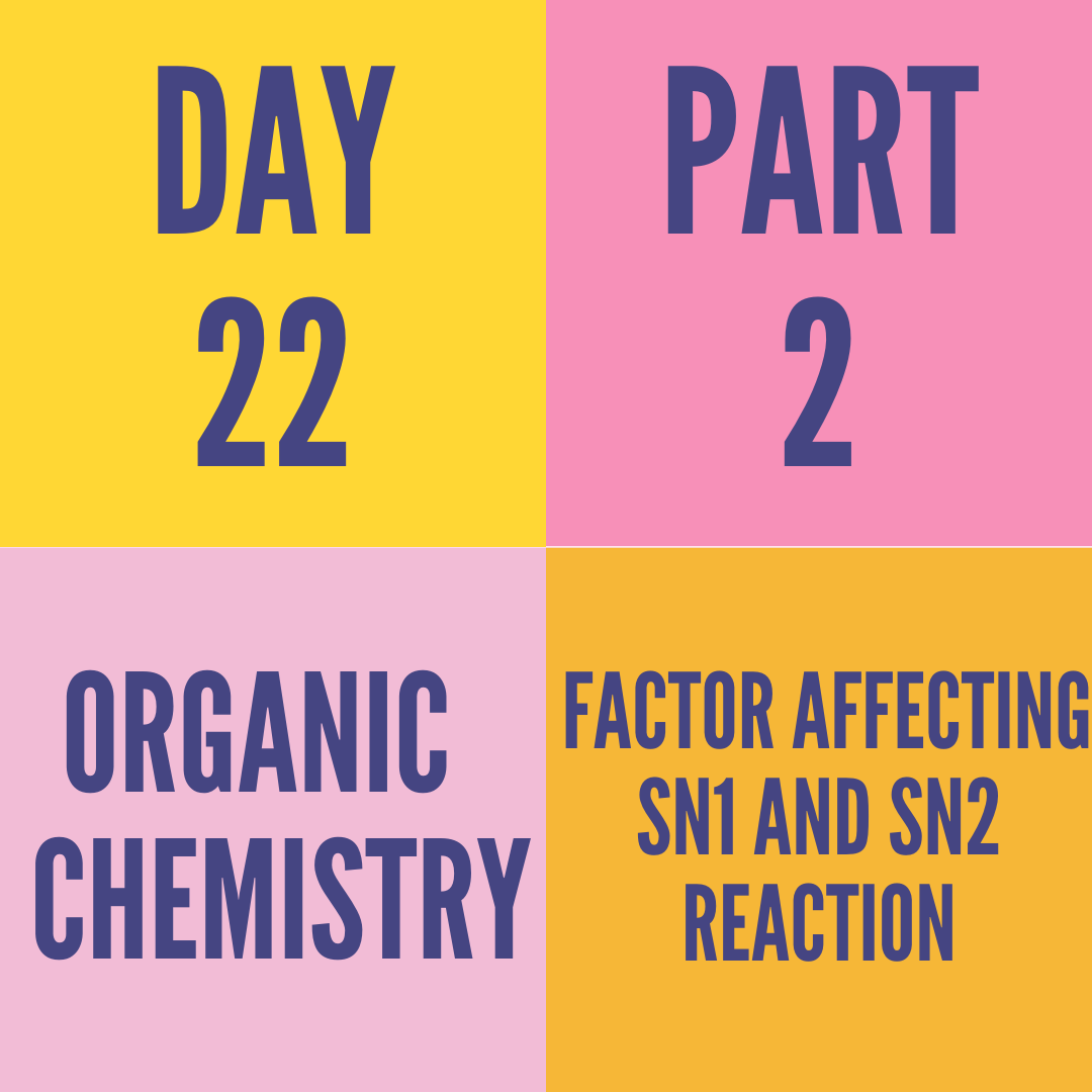 DAY-22 PART-2 FACTOR AFFECTING SN1 AND SN2 REACTION