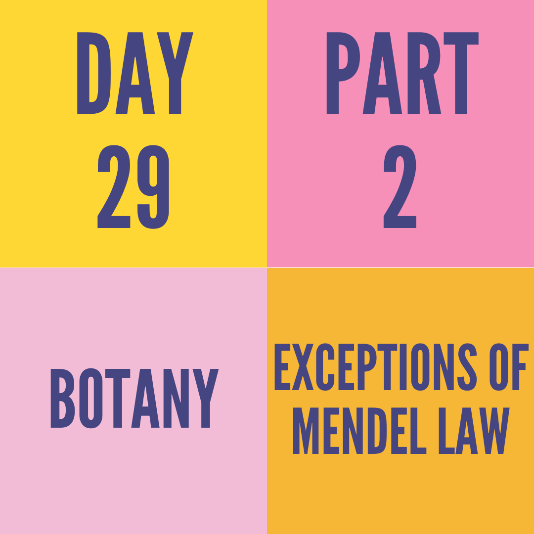 DAY-29 PART-2 EXCEPTIONS OF MENDEL LAW