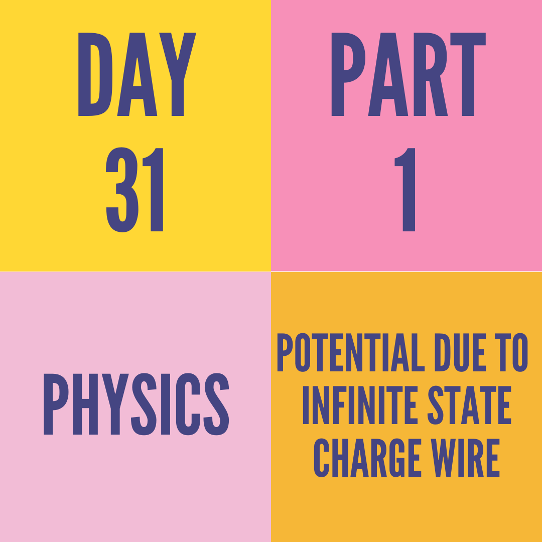 DAY-31 PART-1 POTENTIAL DUE TO  INFINITE STATE CHARGE WIRE
