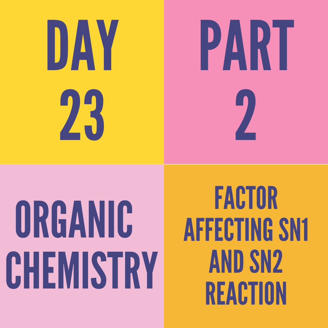 DAY-23 PART-2 FACTOR AFFECTING SN1 AND SN2 REACTION