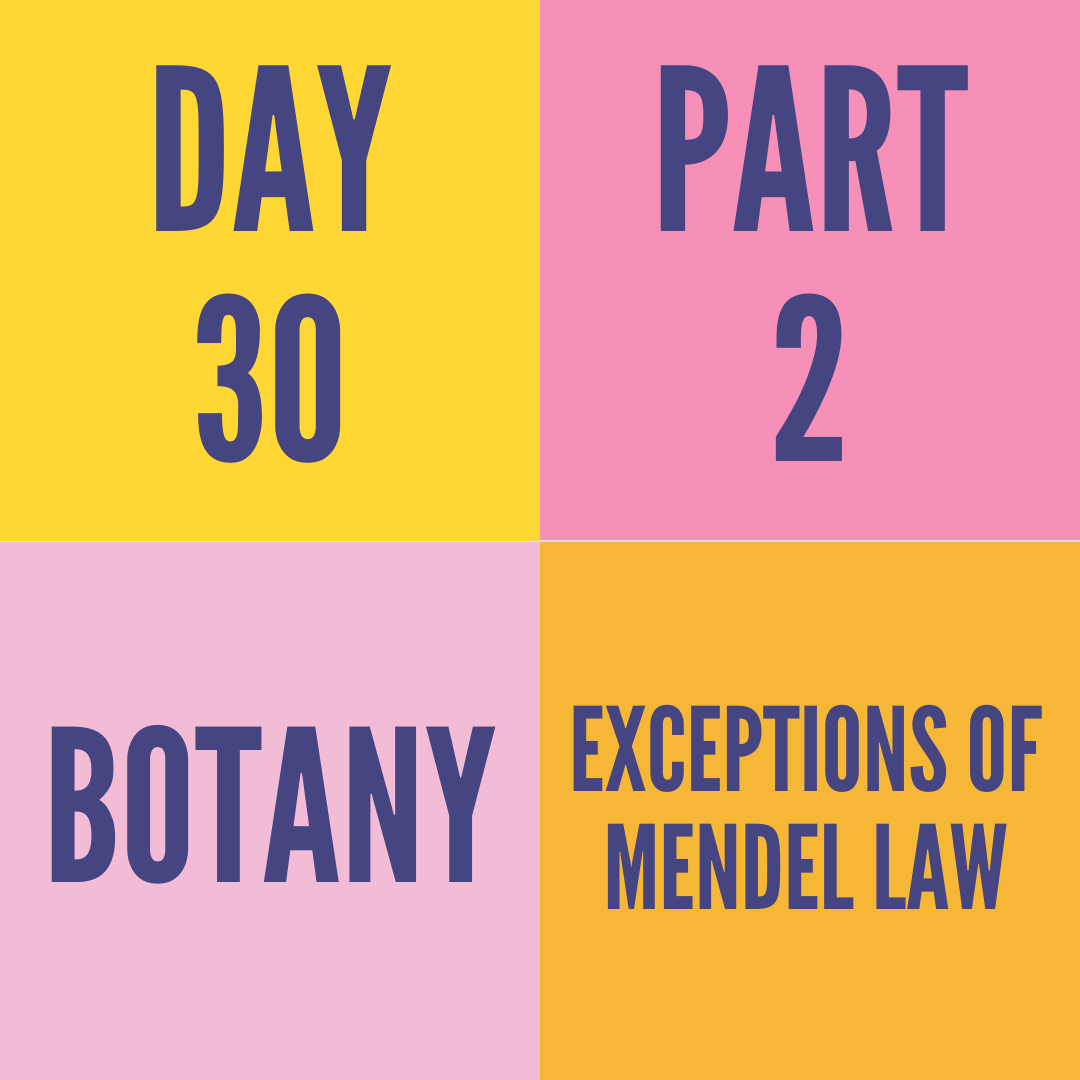 DAY-30 PART-2 EXCEPTIONS OF MENDEL LAW