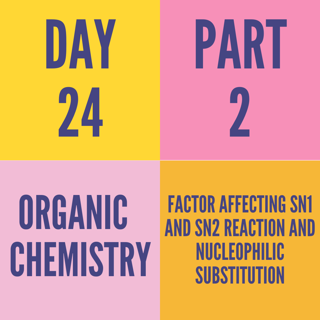 DAY-24 PART-2 FACTOR AFFECTING SN1 AND SN2 REACTION AND  NUCLEOPHILIC SUBSTITUTION