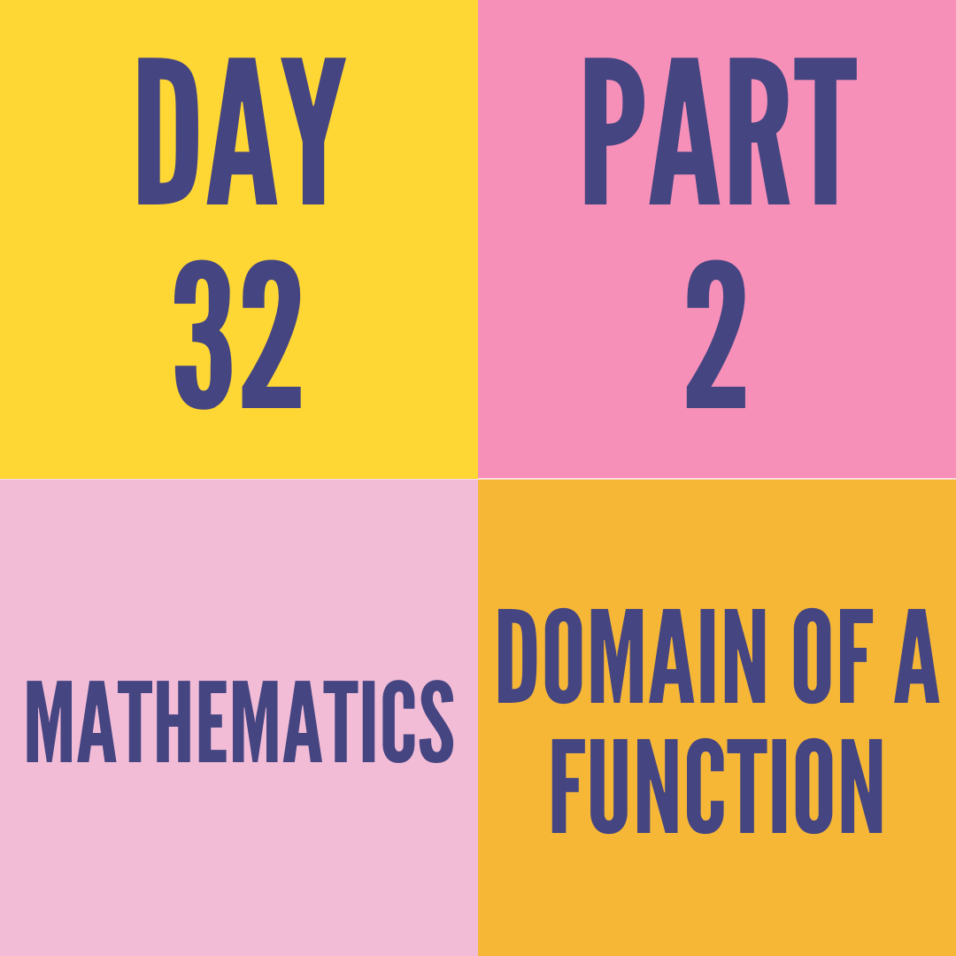 DAY-32 PART-2 DOMAIN OF A FUNCTION
