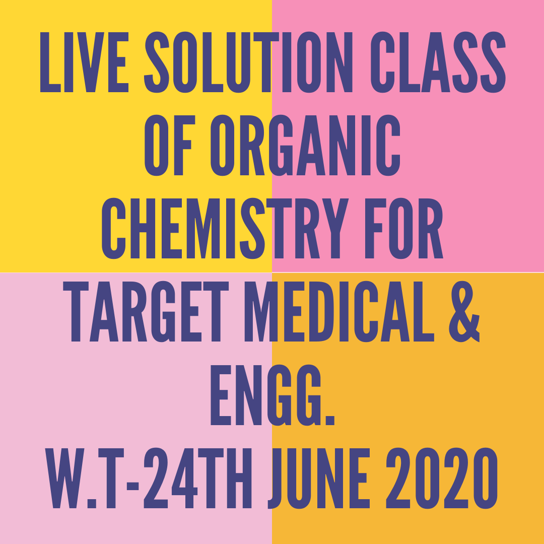 LIVE SOLUTION CLASS OF ORGANIC CHEMISTRY FOR TARGET MEDICAL & ENGG.