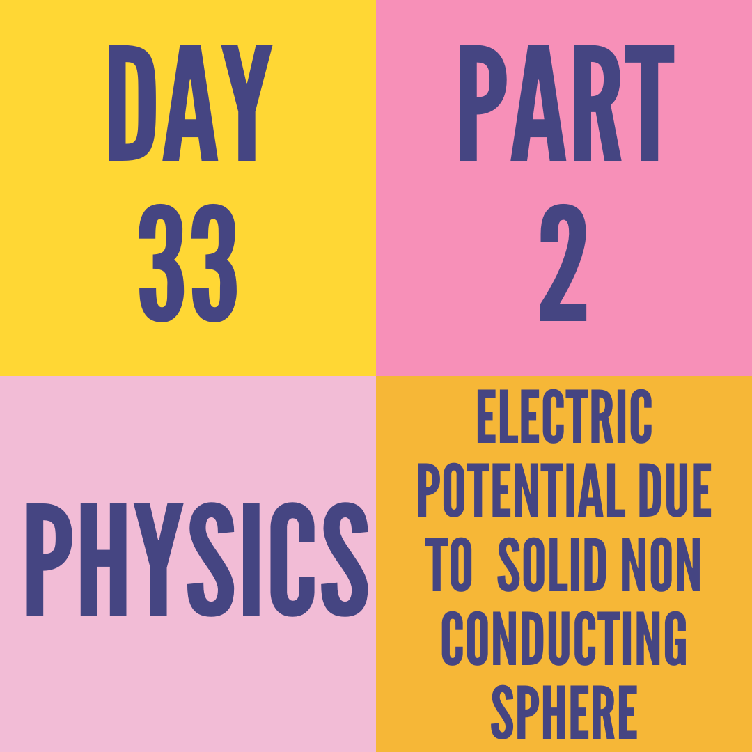 DAY-33 PART-2 ELECTRIC POTENTIAL DUE TO  SOLID NON CONDUCTING SPHERE