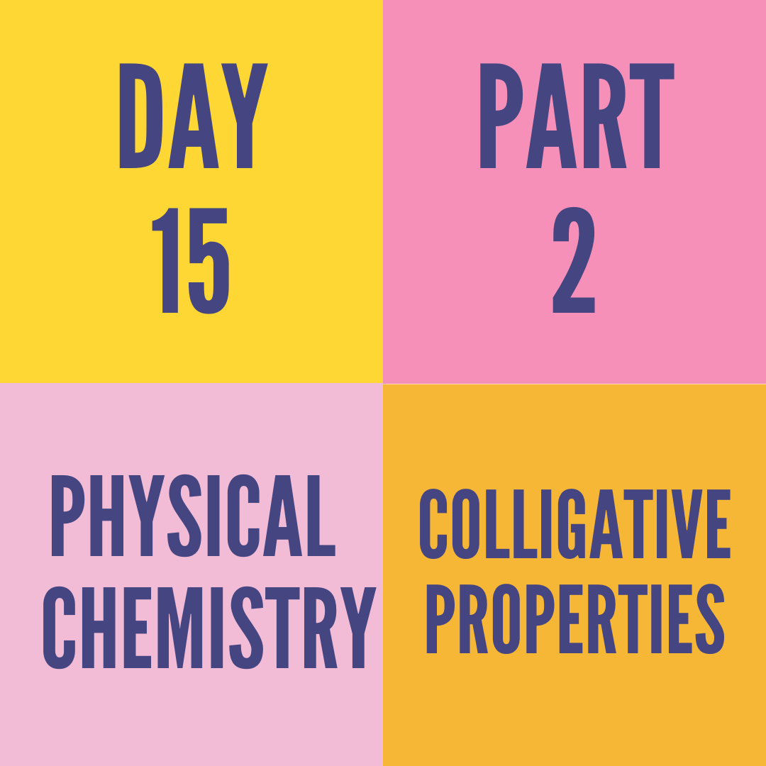 DAY-15  PART-2 COLLIGATIVE PROPERTIES