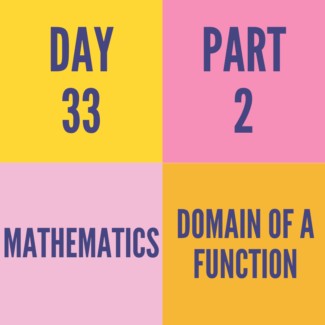 DAY-33 PART-2 DOMAIN OF A FUNCTION