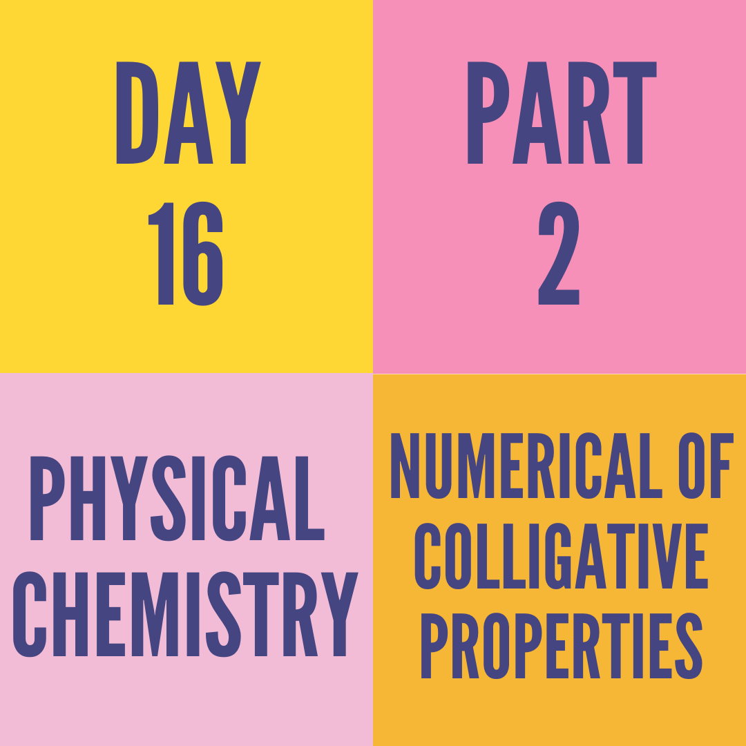 DAY-16 PART-2 NUMERICAL OF COLLIGATIVE PROPERTIES