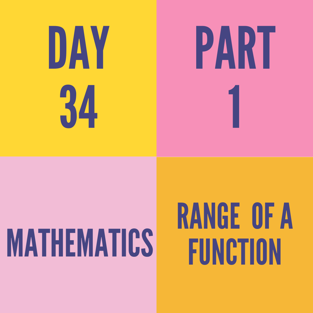 DAY-34 PART-1 RANGE  OF A FUNCTION