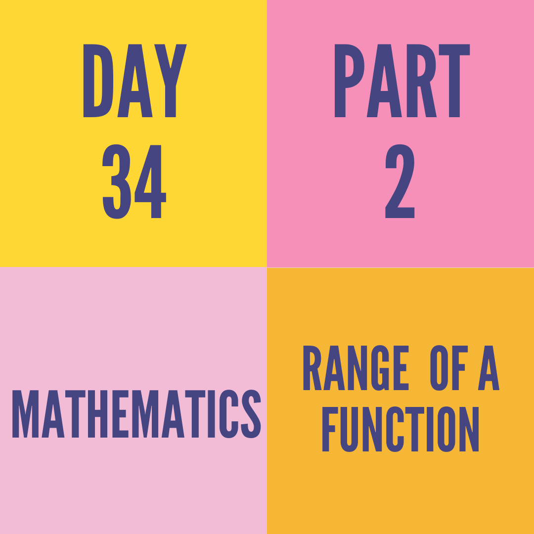 DAY-34 PART-2 RANGE  OF A FUNCTION