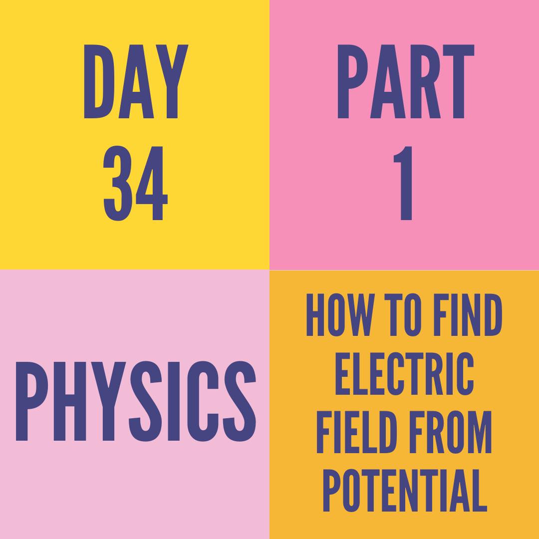 DAY-34 PART-1 HOW TO FIND ELECTRIC FIELD FROM POTENTIAL