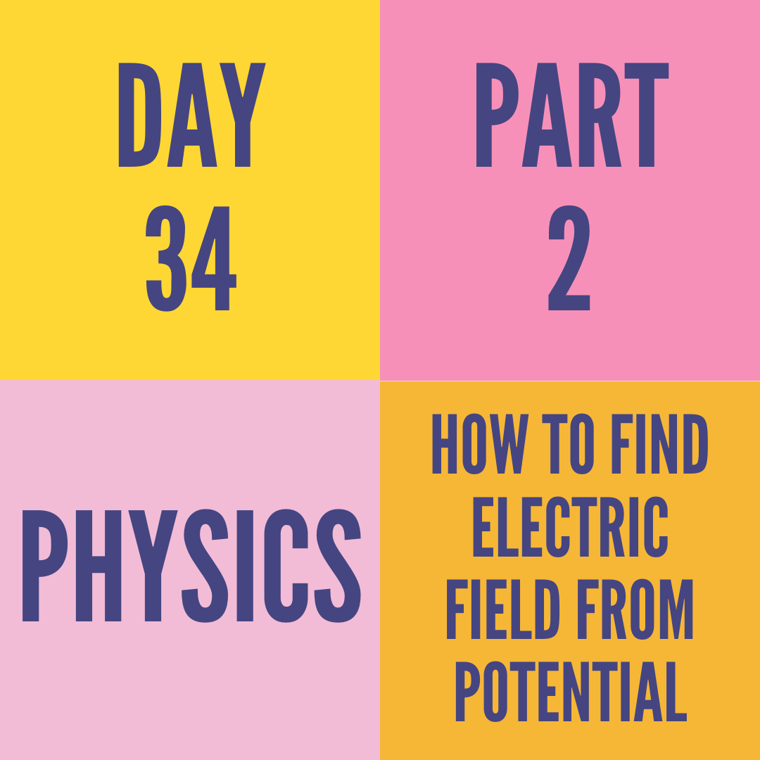 DAY-34 PART-2 HOW TO FIND ELECTRIC FIELD FROM POTENTIAL