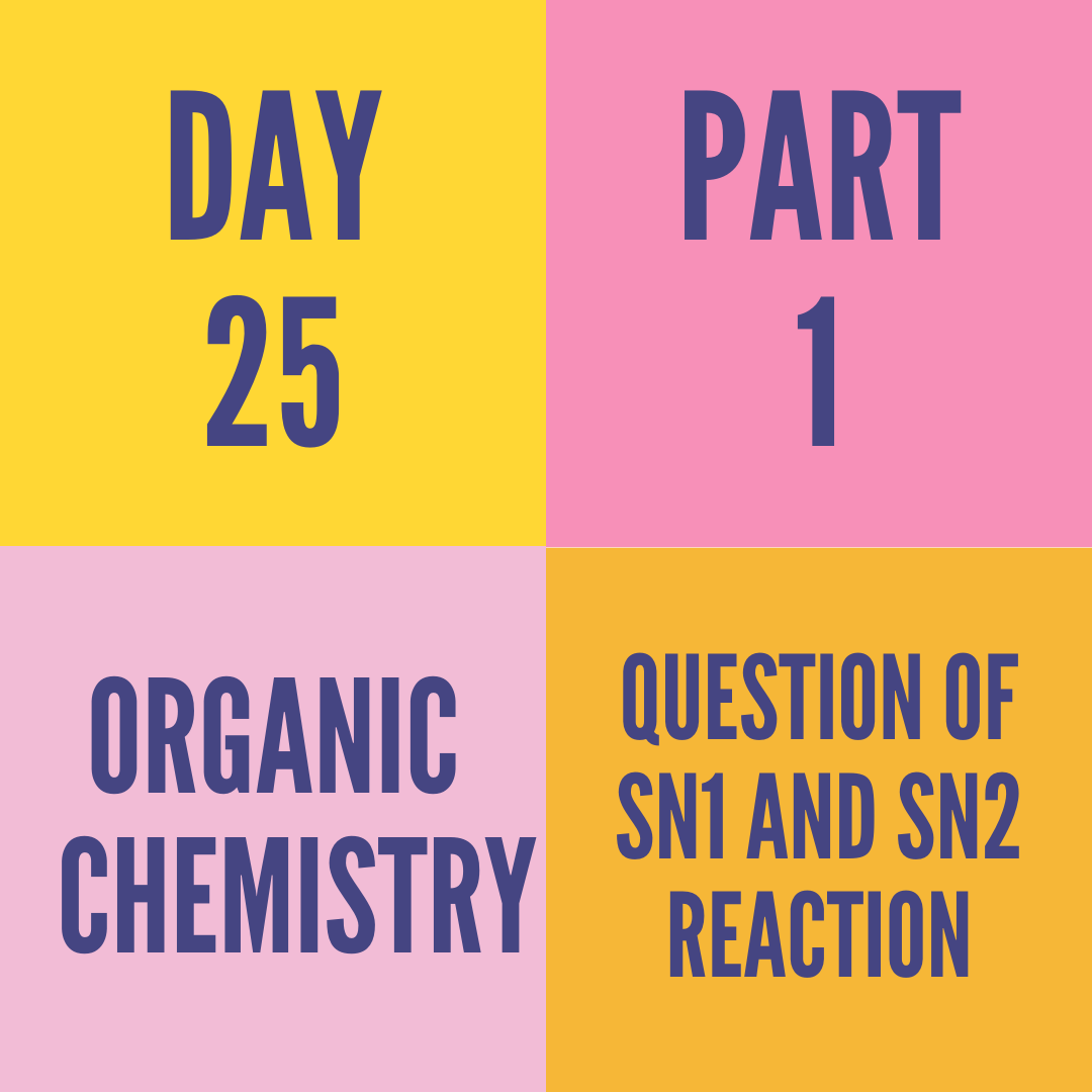 DAY-25 PART-1 QUESTION OF SN1 AND SN2 REACTION