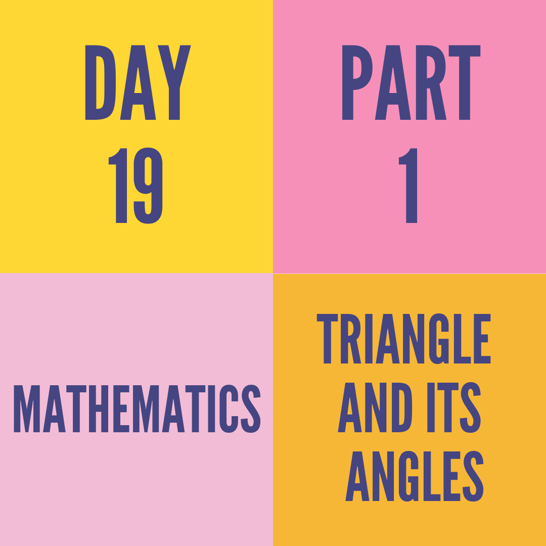 DAY-19 PART-1 TRIANGLE  AND ITS  ANGLES