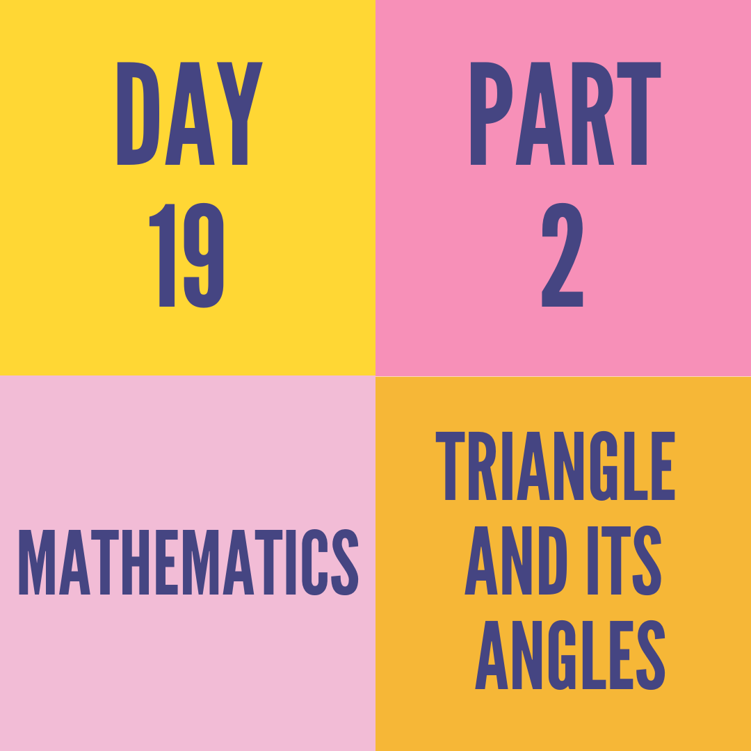 DAY-19 PART-2 TRIANGLE  AND ITS  ANGLES