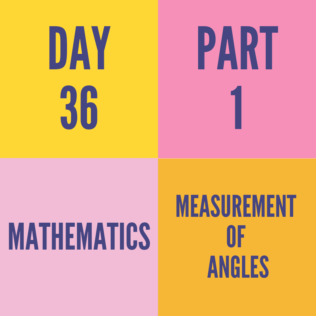 DAY-36 PART-1 MEASUREMENT OF ANGLES
