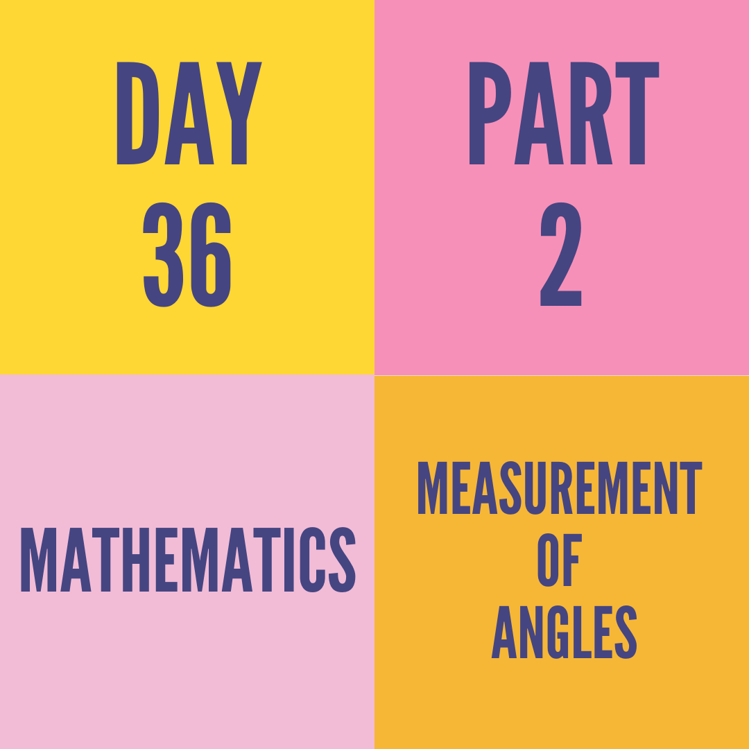 DAY-36 PART-2 MEASUREMENT OF ANGLES