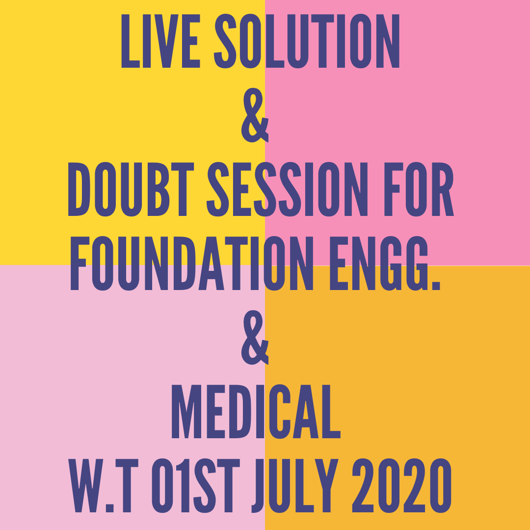 LIVE SOLUTION & DOUBT SESSION FOR FOUNDATION ENGG. & MEDICAL