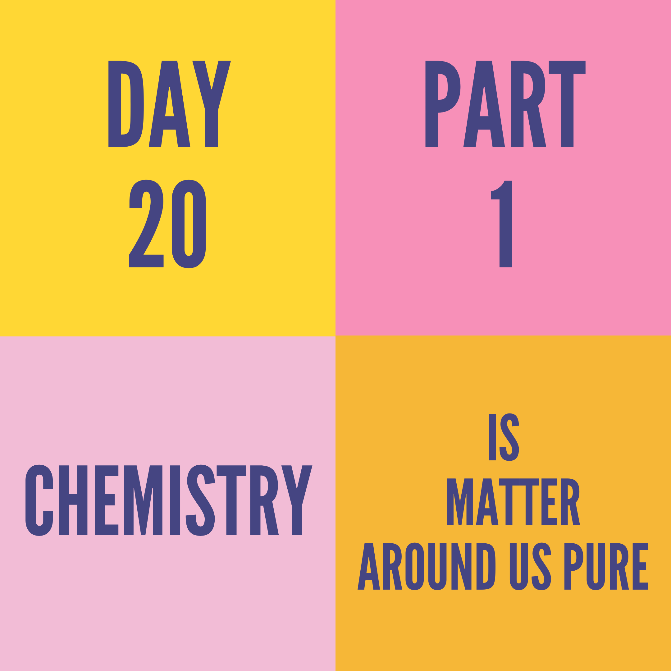 DAY-20 PART-1 IS MATTER AROUND US PURE