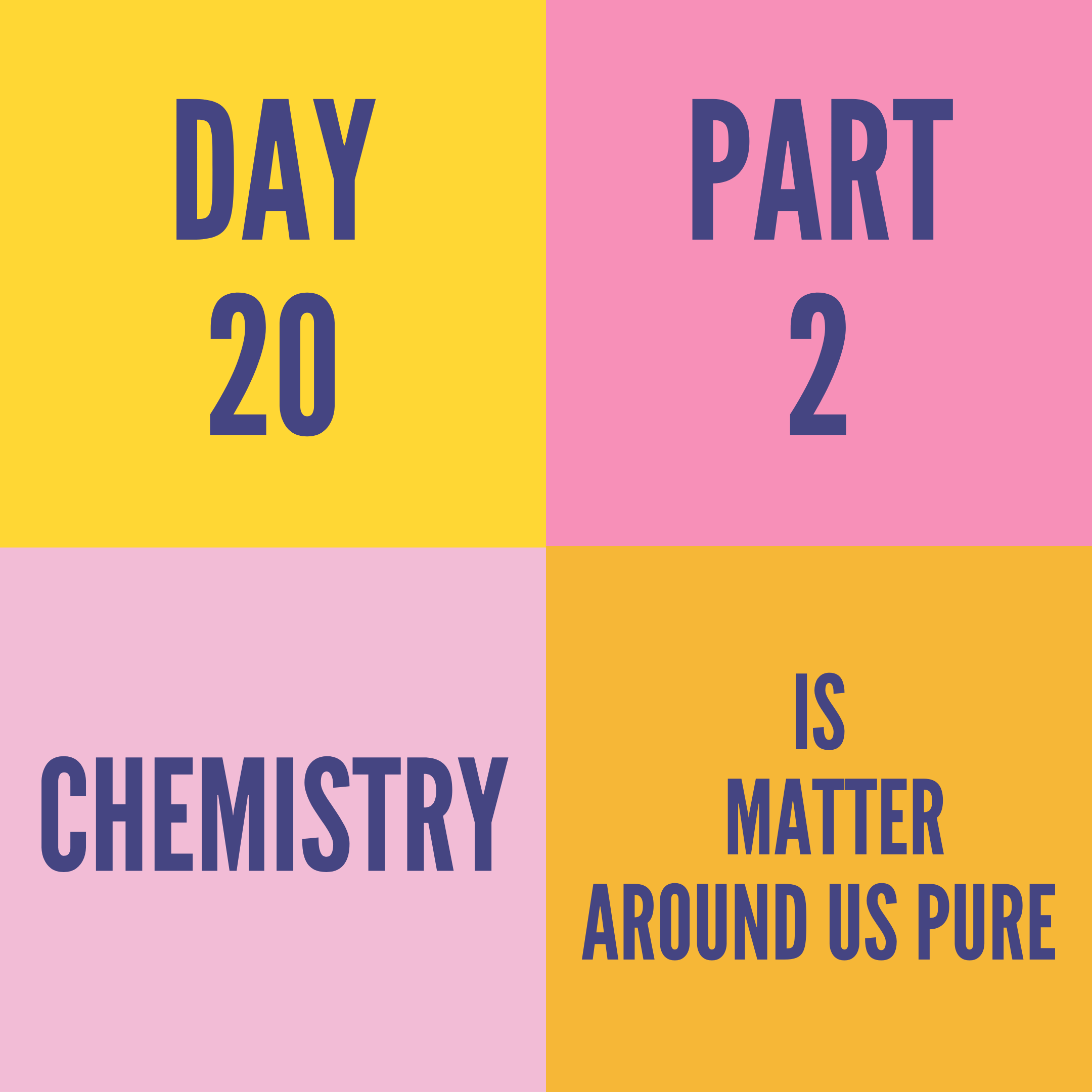 DAY-20 PART-2 IS MATTER AROUND US PURE