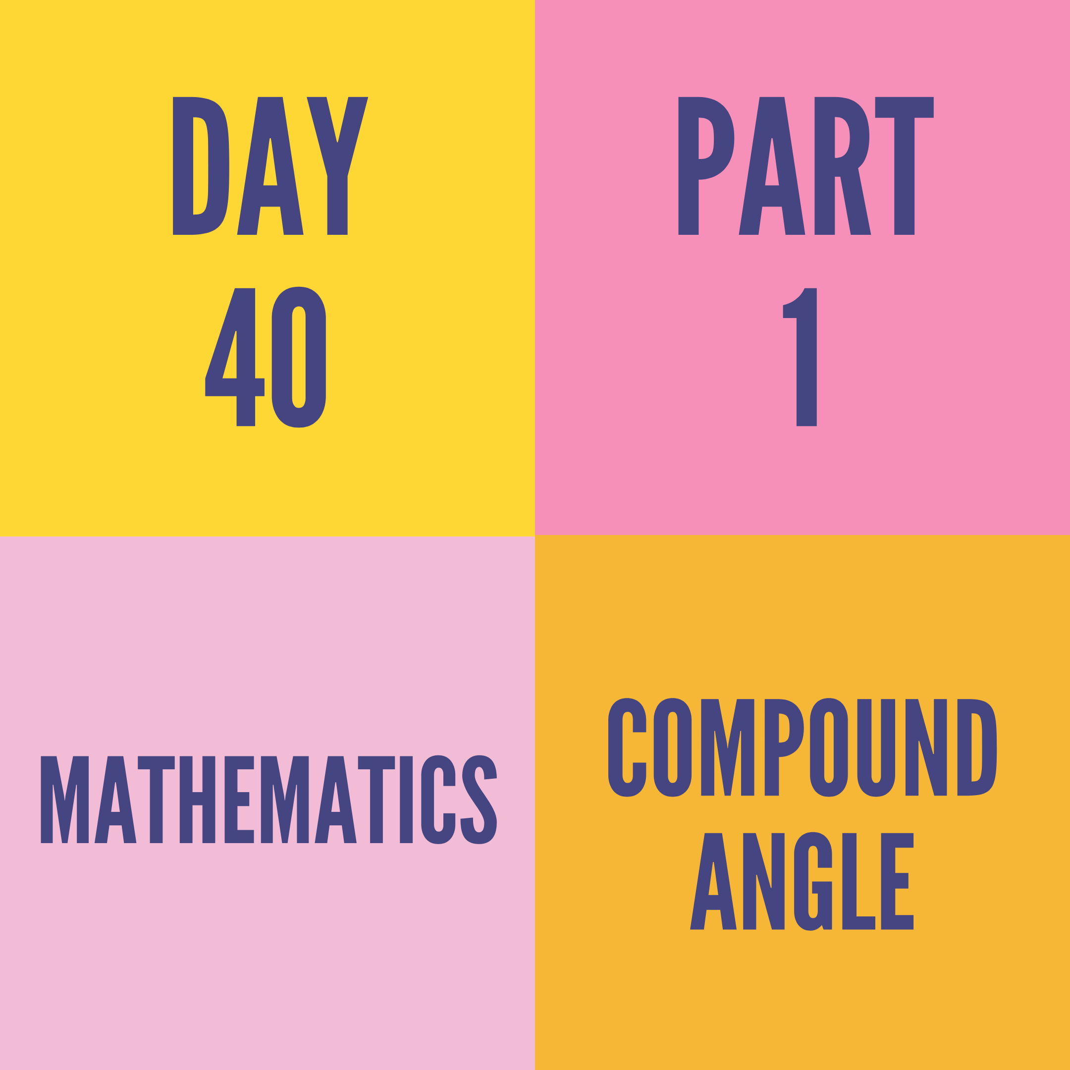 DAY-40 PART-1 COMPOUND ANGLE