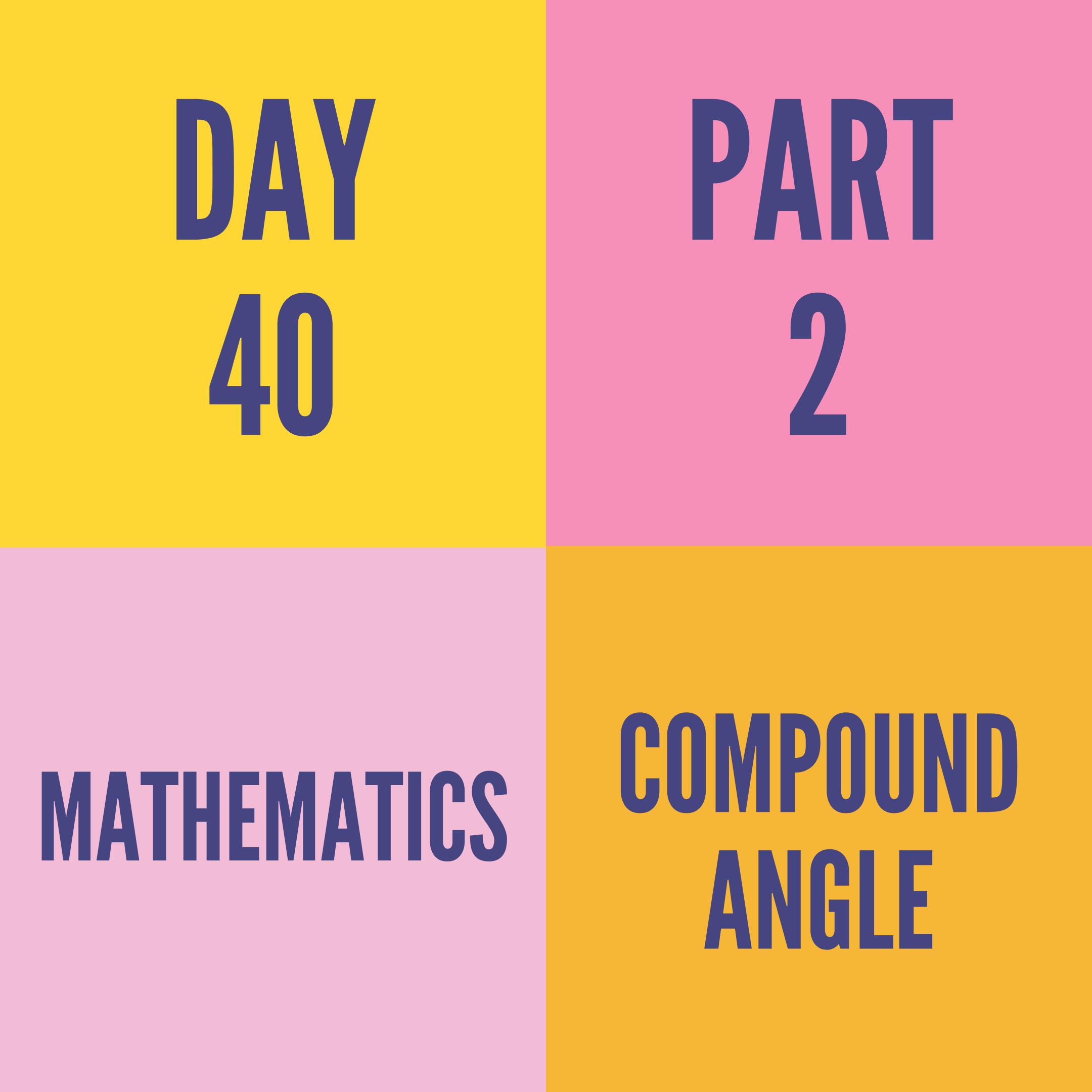DAY-40 PART-2 COMPOUND ANGLE