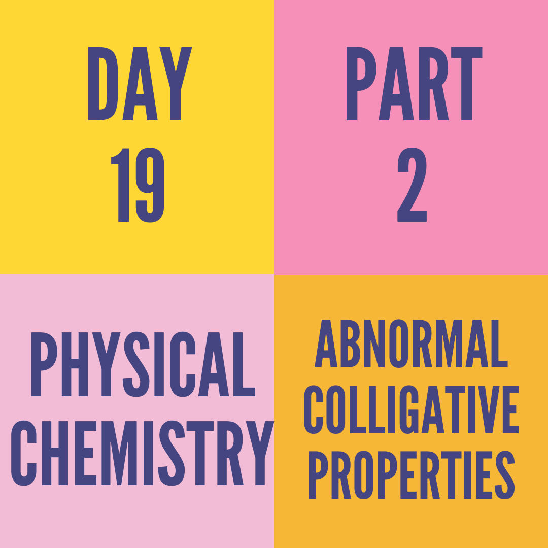 DAY-19  PART-2 ABNORMAL COLLIGATIVE PROPERTIES