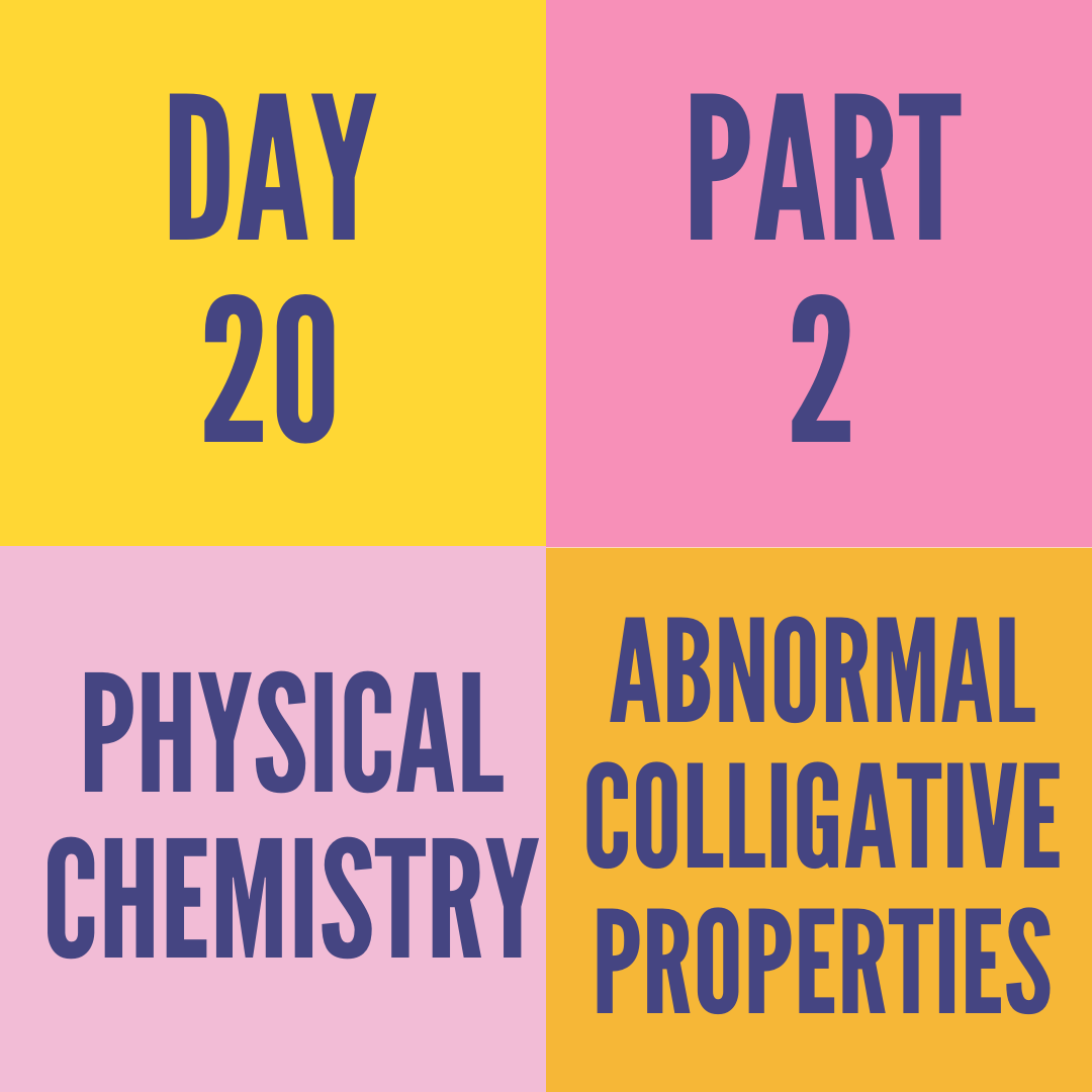 DAY-20 PART-2 ABNORMAL COLLIGATIVE PROPERTIES