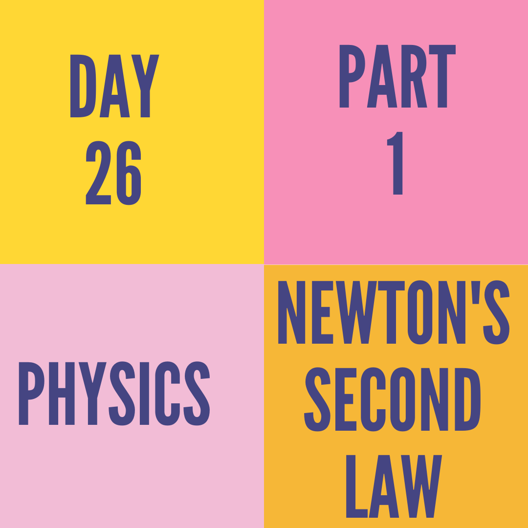 DAY-26 PART-1 NEWTON'S SECOND LAW