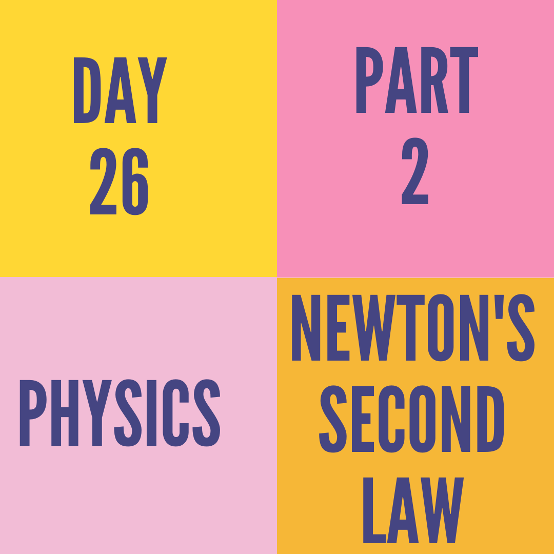 DAY-26 PART-2 NEWTON'S SECOND LAW