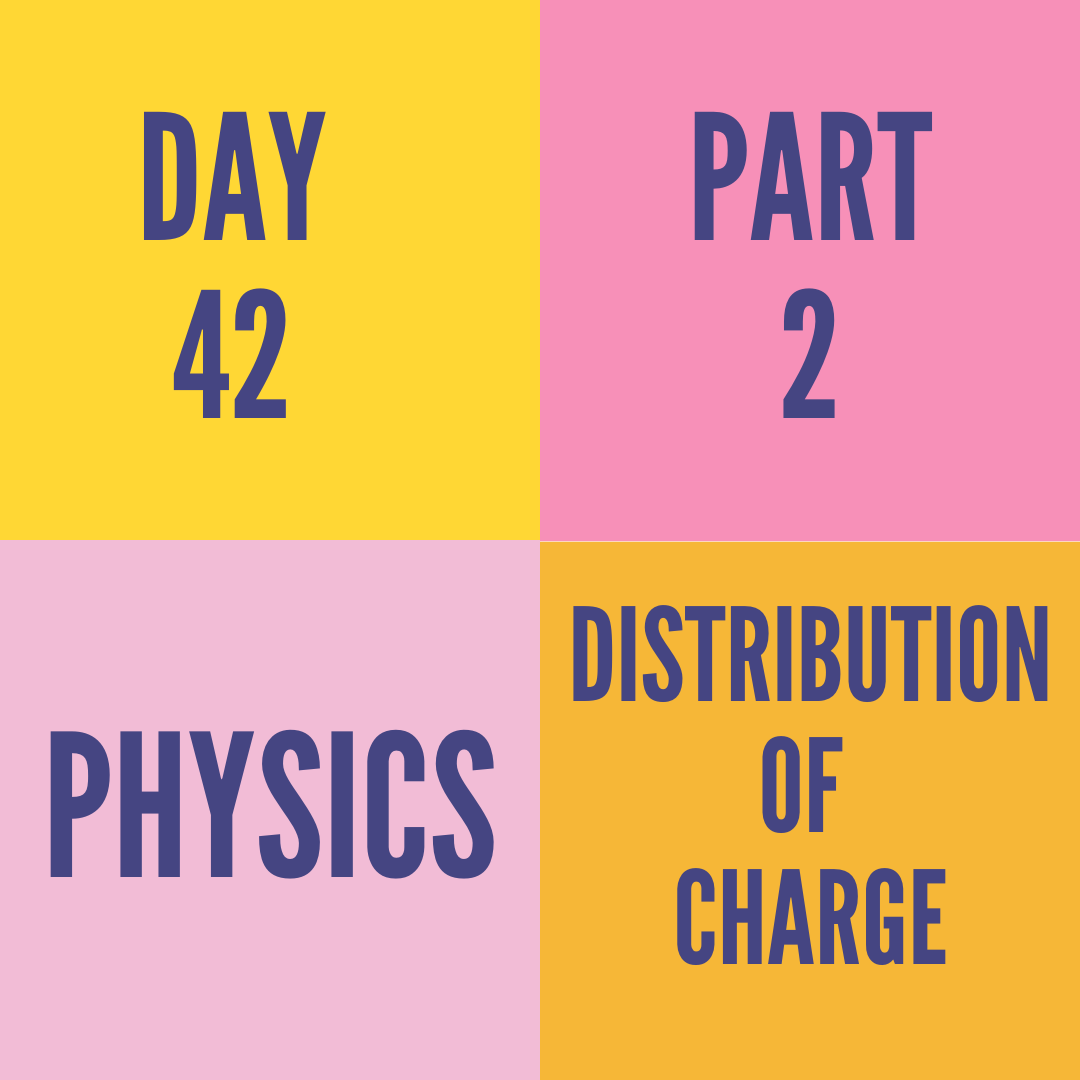 DAY-42 PART-2  DISTRIBUTION OF CHARGE
