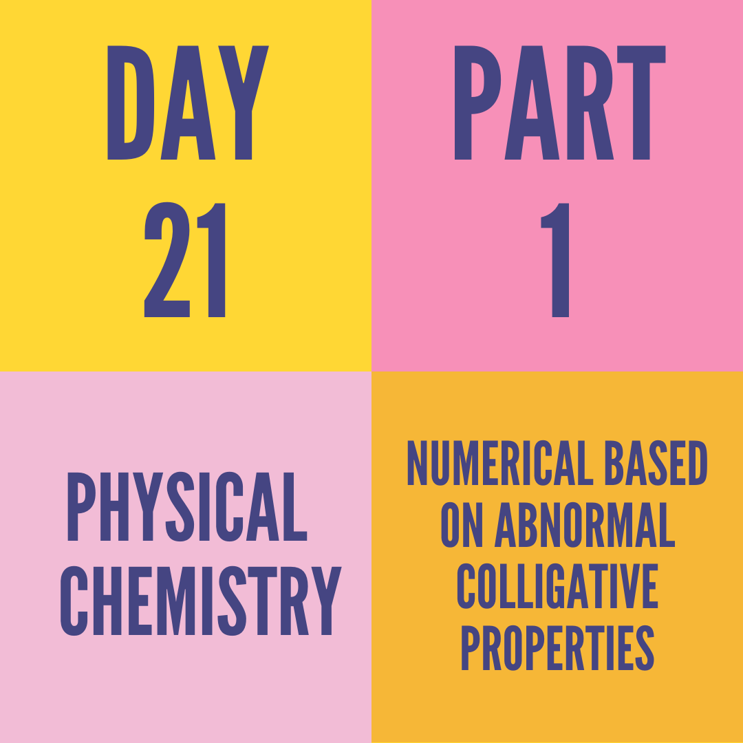 DAY-21  NUMERICAL BASED ON ABNORMAL COLLIGATIVE PROPERTIES