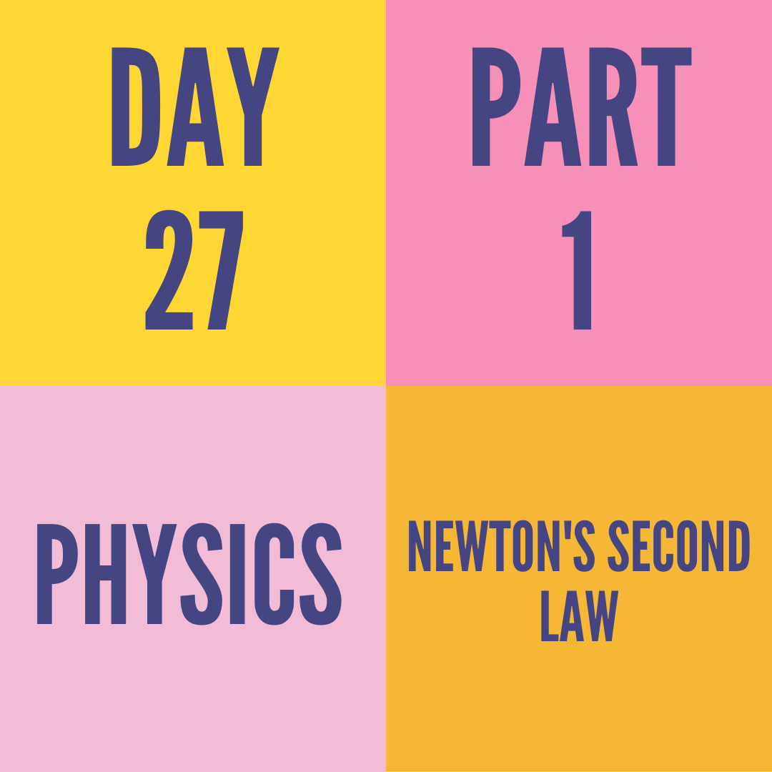 DAY-27 PART-1 NEWTON'S SECOND LAW