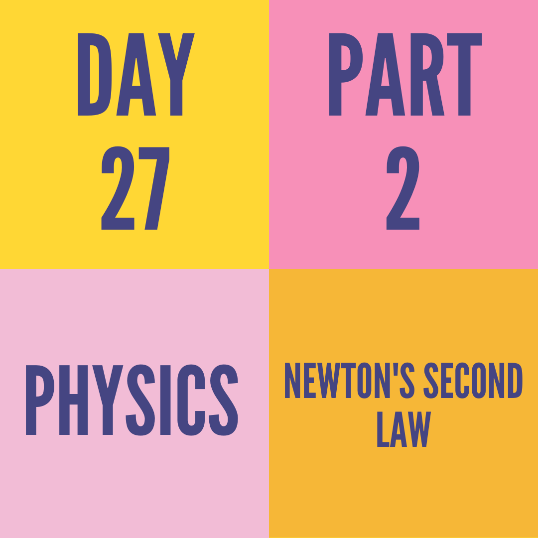 DAY-27 PART-2 NEWTON'S SECOND LAW