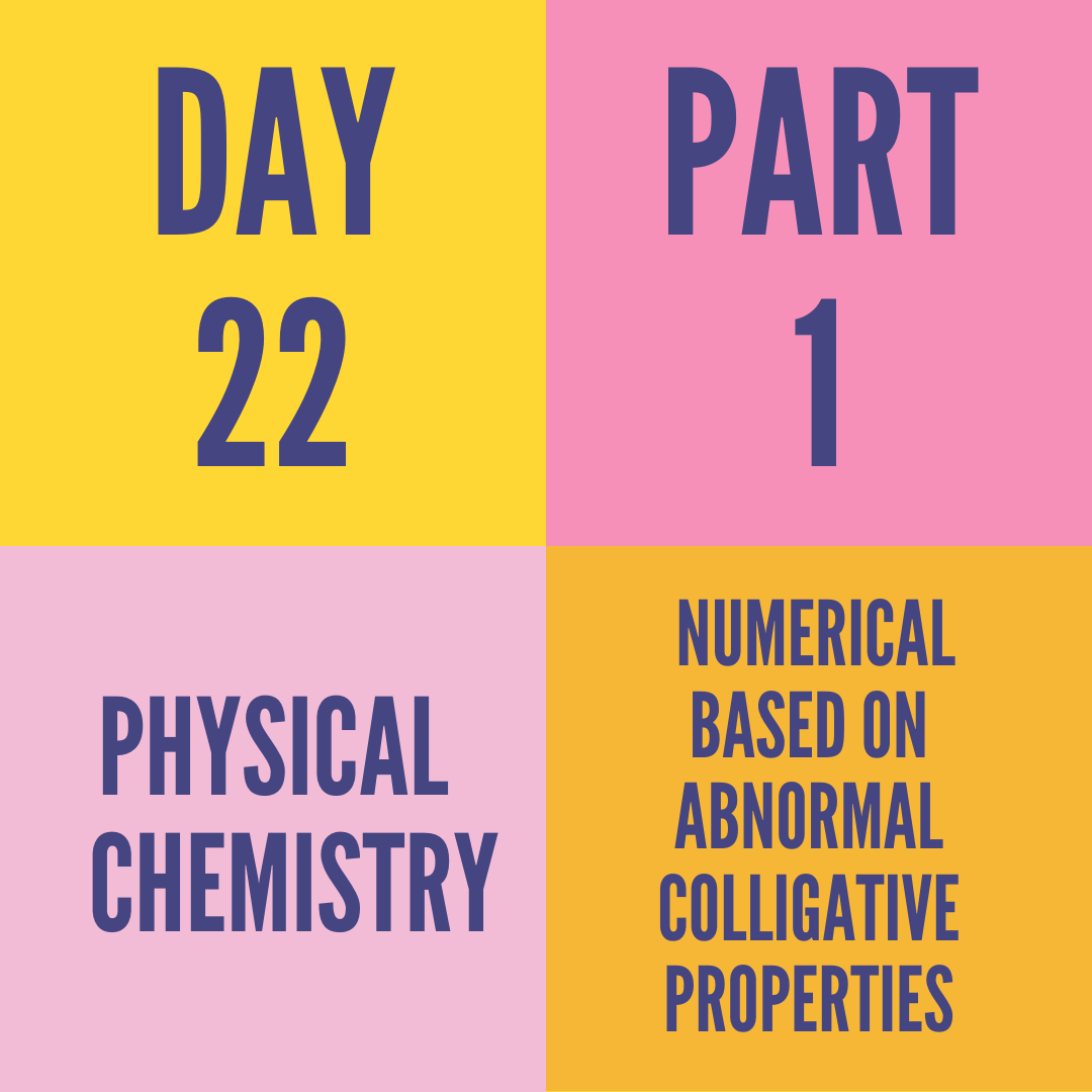 DAY-22 PART-1 NUMERICAL BASED ON ABNORMAL COLLIGATIVE PROPERTIES