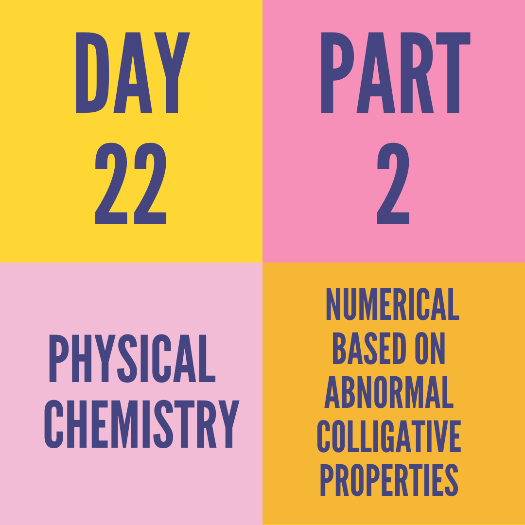 DAY-22 PART-2 NUMERICAL BASED ON ABNORMAL COLLIGATIVE PROPERTIES