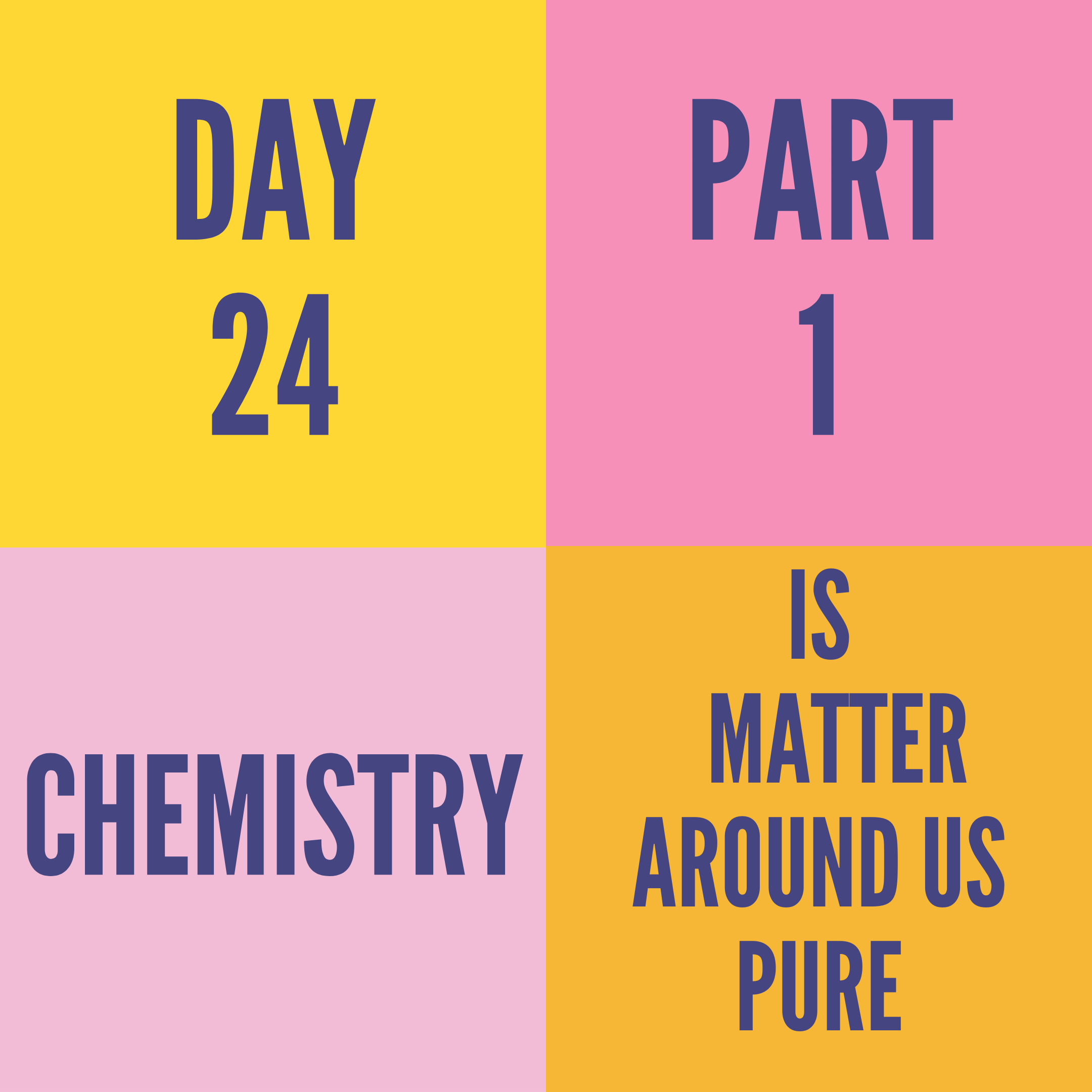 DAY-24 PART-1 IS MATTER AROUND US PURE